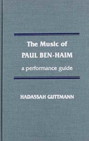 The Music of Paul Ben-Haim: A Performance Guide