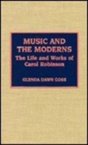 Music and the Moderns: The Life and Works of Carol Robinson