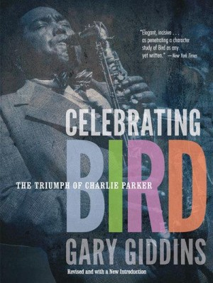 Celebrating Bird: The Triumph of Charlie Parker