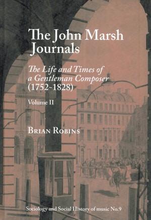 John Marsh Journals, Vol.II: The Life and Times of a Gentlemen Composer (1752-1828)
