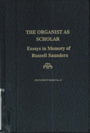 Organist as Scholar: Essays in Memory of Russell Saunders