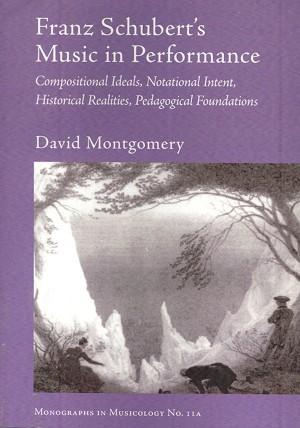 Franz Schubert's Music in Performance: Compositional Ideals, Notational Intent, Historical Realities, Pedagogical Foundations