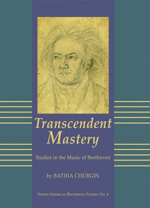 Transcendent Mastery: Studies in the Music of Beethoven
