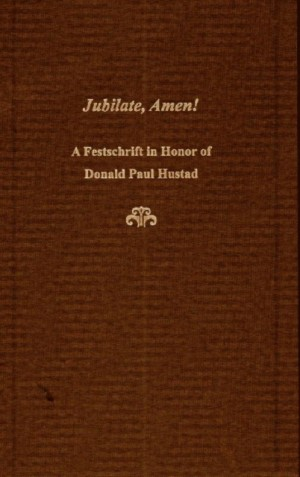 Jubilate, Amen!: A Festschrift in Honor of Donald Paul Hustad