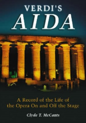 Verdi's Aida: The Record of Its Life on and Off the Stage