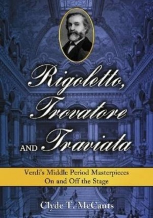 "Rigoletto, """"Trovatore"""" and """"Traviata: Verdi's Middle Period Masterpieces on and Off the Stage"