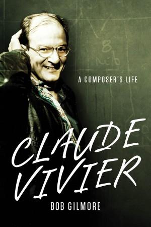 Claude Vivier: A Composer's Life