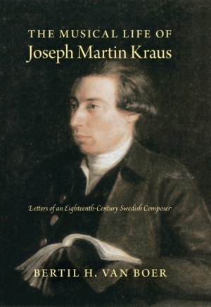 The Musical Life of Joseph Martin Kraus: Letters of an Eighteenth-Century Swedish Composer