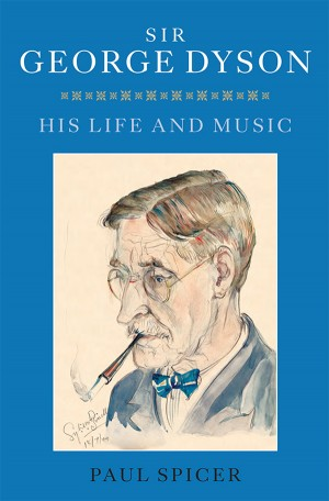Sir George Dyson: His Life and Music