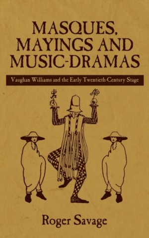 Masques, Mayings and Music-Dramas - Vaughan Williams and the Early Twentieth-Century Stage