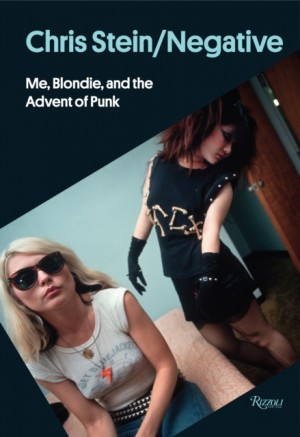 Chris Stein / Negative : Me, Blondie, and the Advent of Punk