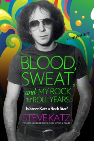 Blood, Sweat, and My Rock 'n' Roll Years: Is Steve Katz a Rock Star?