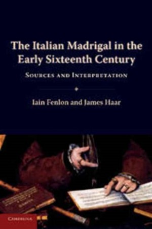 The Italian Madrigal in the Early Sixteenth Century: Sources and Interpretation