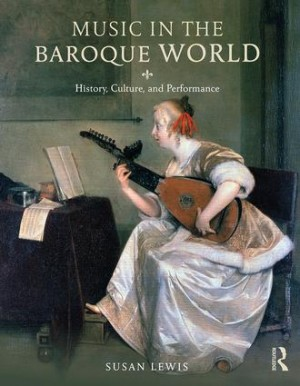 Music in the Baroque World: History, Culture, and Performance