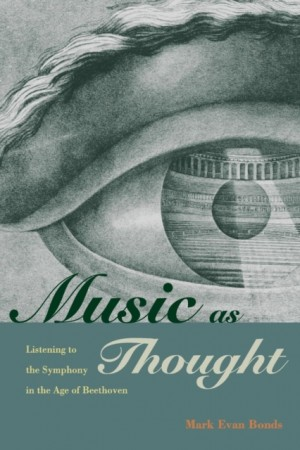 Music as Thought: Listening to the Symphony in the Age of Beethoven
