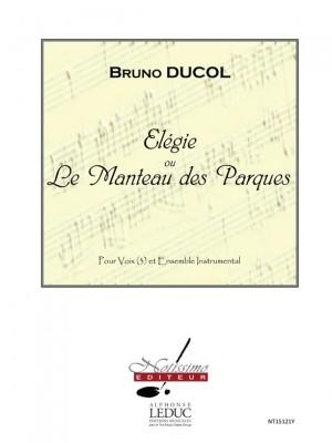 Bruno Ducol: Elegie Ou Le Manteau Des Parques
