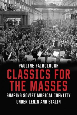 Classics for the Masses: Shaping Soviet Musical Identity under Lenin and Stalin