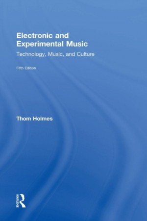Electronic and Experimental Music: Technology, Music, and Culture