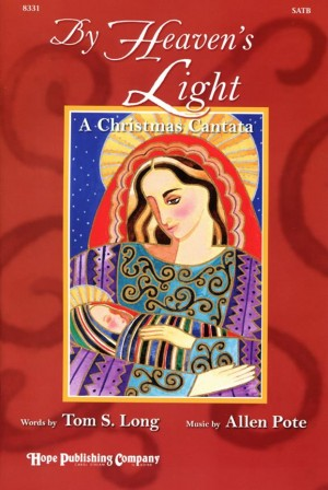 Allen Pote: By Heaven's Light: a Christmas Cantata