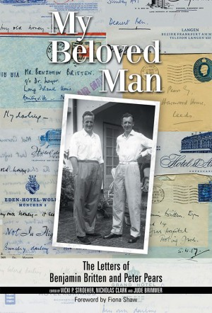 My Beloved Man: The Letters of Benjamin Britten and Peter Pears