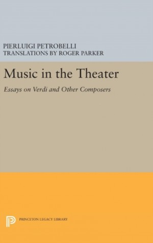 Music in the Theater: Essays on Verdi and Other Composers