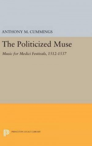 The Politicized Muse: Music for Medici Festivals, 1512-1537