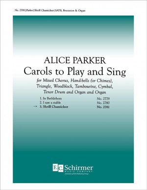 Alice Parker: Carols to Play and Sing: No. 3. Shrill Chanticleer