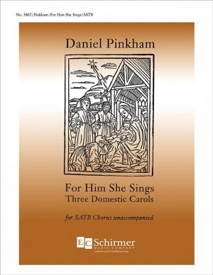 Daniel Pinkham: For Him She Sings: Three Domestic Carols