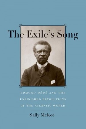 The Exile's Song: Edmond Dede and the Unfinished Revolutions of the Atlantic World