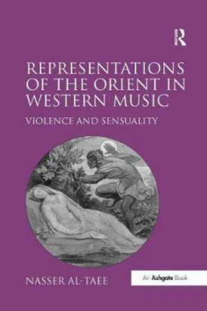 Representations of the Orient in Western Music: Violence and Sensuality