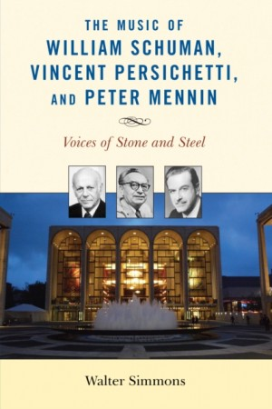 The Music of William Schuman, Vincent Persichetti, and Peter Mennin: Voices of Stone and Steel