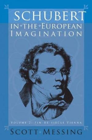 Schubert in the European Imagination, Volume 2: Fin-de-Siecle Vienna