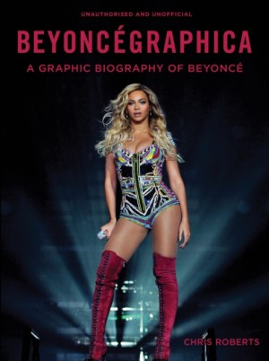 Beyoncegraphica: A Graphic Biography of Beyonce