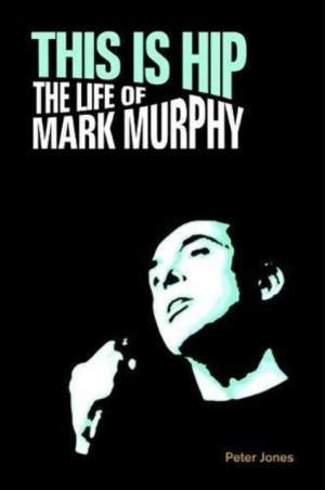 This is Hip: The Life of Mark Murphy