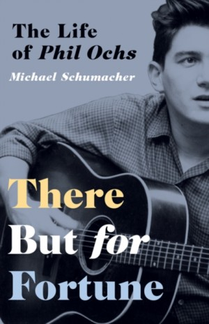 There But for Fortune: The Life of Phil Ochs