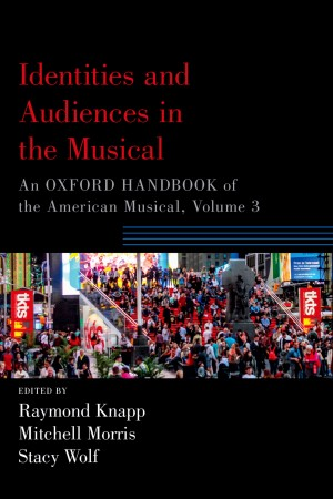 Identities and Audiences in the Musical: An Oxford Handbook of the American Musical, Volume 3 Product Image