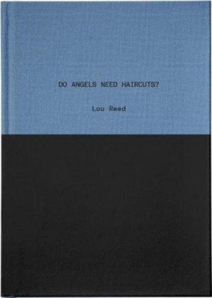 Do Angels Need Haircuts?: Early Poems by Lou Reed: 2018