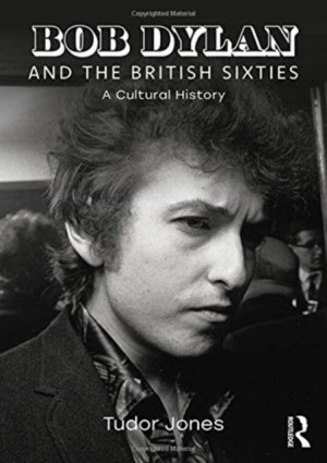 Bob Dylan and the British Sixties: A Cultural History