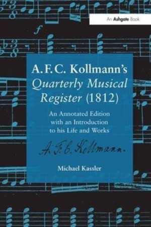 A.F.C. Kollmann's Quarterly Musical Register (1812): An Annotated Edition with an Introduction to his Life and Works