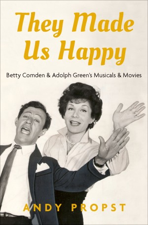 They Made Us Happy: Betty Comden & Adolph Green's Musicals & Movies Product Image