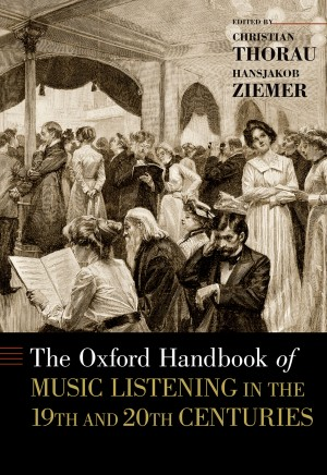 Oxford Handbook of Music Listening in the 19th and 20th Centuries, The Product Image