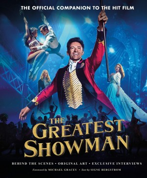 The Greatest Showman - The Official Companion to the Hit Film: Behind the Scenes. Original Art. Exclusive Interviews. Product Image