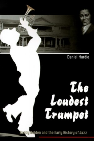 The Loudest Trumpet: Buddy Bolden and the Early History of Jazz