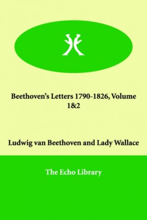 Beethoven's Letters 1790-1826, Volume 1&2