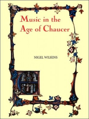 Music in the Age of Chaucer - Revised edition, with `Chaucer Songs`