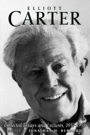 Elliott Carter: Collected Essays and Lectures, 1937-1995