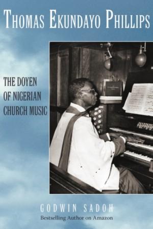 Thomas Ekundayo Phillips: The Doyen of Nigerian Church Music