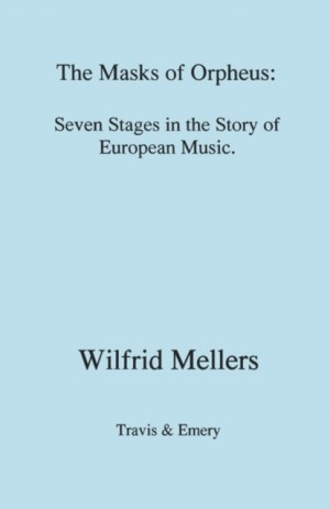 The Masks of Orpheus: Seven Stages in the Story of European Music