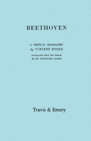 Beethoven: A Critical Biography. [Facsimile of First English Edition 1912].
