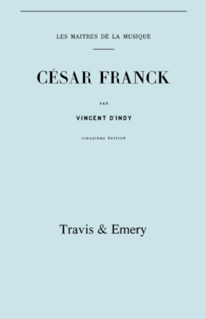 Cesar Franck, Cinquieme Edition. (Facsimile 1910). (Cesar Franck).